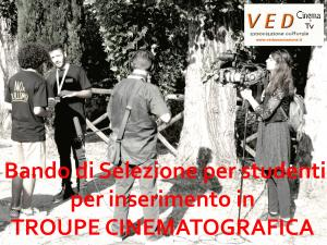 Bando di Selezione per studenti meritevoli iscritti ai CORSI DI FILMAKER E LABORATORI VED per inserimento in TROUPE CINEMATOGRAFICA